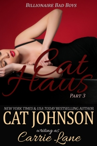 Cat Haus 3 Billionaire Bad Boys series by Cat Johnson Carrie Lane
